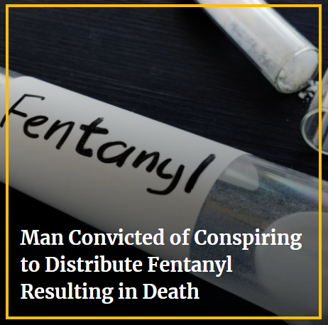 Grand Junction Man Convicted of Conspiring to Distribute Fentanyl Resulting in Death